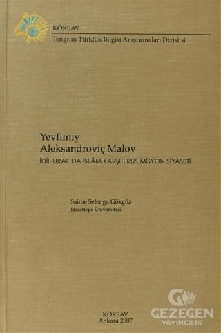 Yevfimiy Aleksandroviç Malov: İdil-Ural'da İslam Karşıtı Rus Misyon Siyaseti