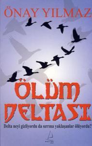 Ölüm Deltası Delta Neyi Gizliyordu Sırrına Yaklaşanlar Ölüyordu