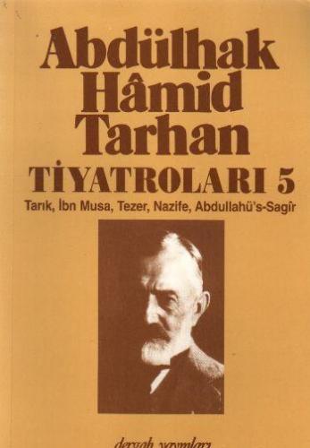 Abdülhak Hamid Tarhan Tiyatroları 5 Tarık, İbn Musa, Tezer, Nazife, Abdullahü's Sagir