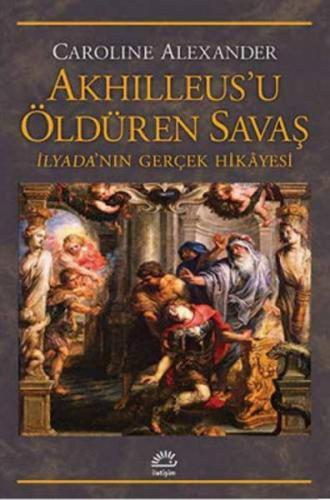 Akhilleus'u Öldüren Savaş İlyada'nın Gerçek Hikayesi