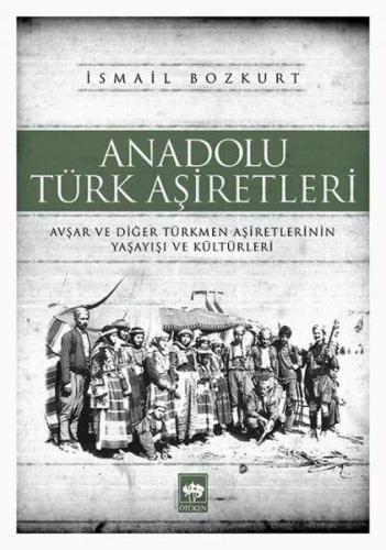 Anadolu Türk Aşiretleri Avşar ve Diğer Türkmen Aşiretlerinin Yaşayışı ve Kültürleri