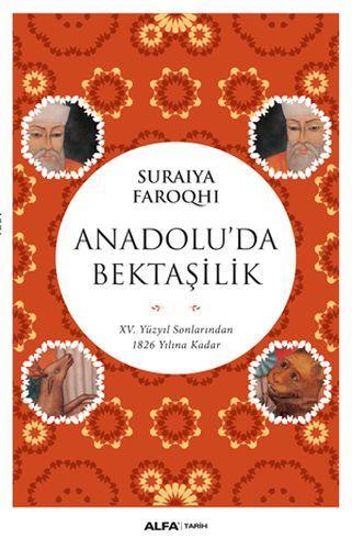 Anadolu'da Bektaşilik 15 Yüzyıl Sonlarından 1826 Yılına Kadar Suraiya
