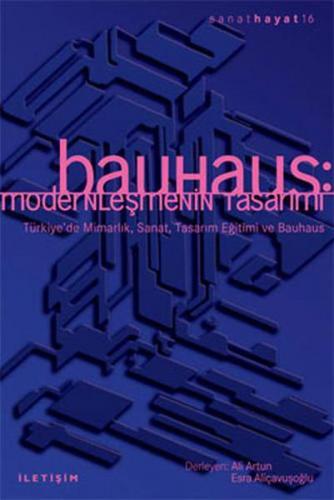 Bauhaus Modernleşmenin Tasarımı Türkiye'de Mimarlık, Sanat, Tasarım Eğitimi ve Bauhaus