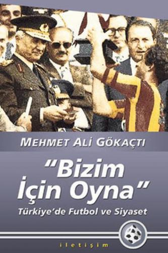 Bizim İçin Oyna Türkiye'de Futbol ve Siyaset