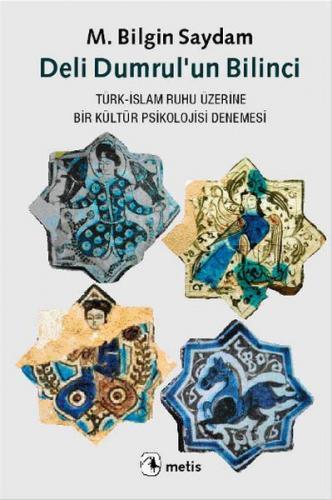 Deli Dumrul'un Bilinci Türk İslam Ruhu Üzerine Bir Kültür Psikolojisi Denemesi