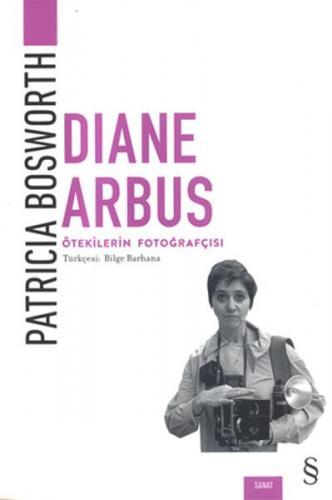 Diane Arbus Ötekilerin Fotoğrafçısı
