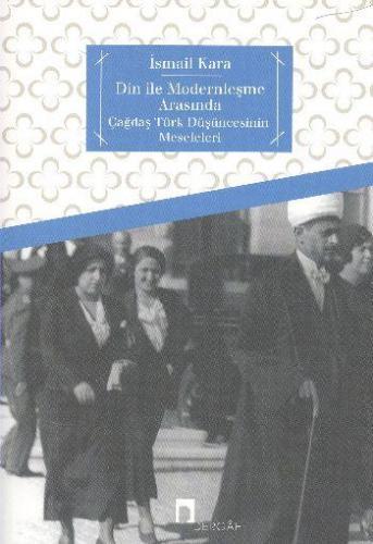 Din İle Modernleşme Arasında Çağdaş Türk Düşüncesinin Meseleleri