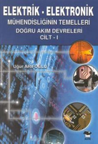 Elektrik Elektronik 1 Mühendisliğinin Temelleri Doğru Akım Devreleri Cilt 1