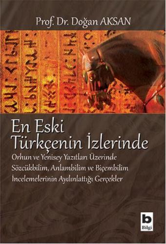 En Eski Türkçenin İzlerinde Orhun ve Yenisey Yazıtları Üzerine Sözcükbilim, Anlambilim ve Biçem