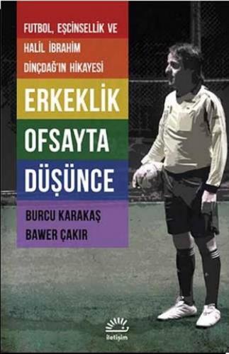 Erkeklik Ofsayta Düşünce Futbol, Eşcinsellik ve Halil İbrahim Dinçdağ'ın Hikayesi