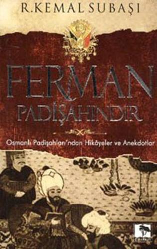 Ferman Padişahındır Osmanlı Padişahları'ndan Hikayeler ve Anekdotlar