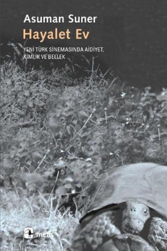 Hayalet Ev Yeni Türk Sinemasında Aidiyet, Kimlik ve Bellek