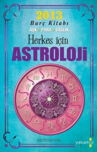 Herkes İçin Astroloji 2013 Burç Kitabı Aşk Para Sağlık
