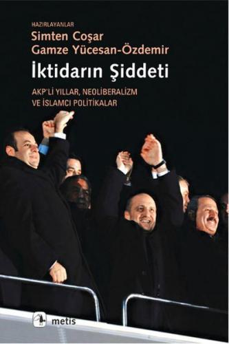 İktidarın Şiddeti Akp'li Yıllar Neoliberalizm ve İslamcı Politikalar