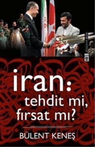 İran Tehdit mi, Fırsat mı