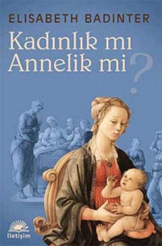 Kadınlık mı Annelik mi