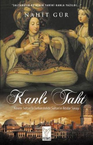 Kanlı Taht Kösem Sultanla Turhan Valide Sultanın İktidar Savaşı