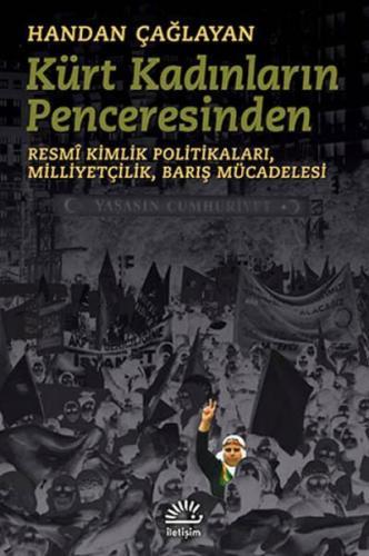 Kürt Kadınların Penceresinden Resmi Kimlik Politikaları,Milliyetçilik,Barış Mücadelesi