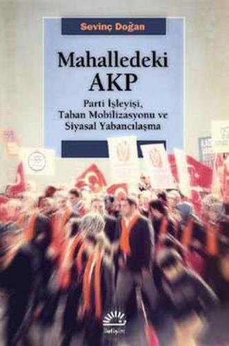 Mahalledeki AKP Parti İşleyişi, Taban Mobilizasyonu ve Siyasal Yabancılaşma