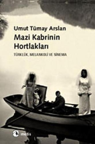 Mazi Kabrinin Hortlakları Türklük, Melankoli ve Sinema