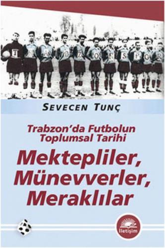 Mektepliler, Münevverler, Meraklılar Trabzon'da Futbolun Toplumsal Tarihi