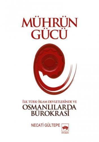 Mührün Gücü İslam Devletlerinde ve Osmanlılarda Bürokrasi