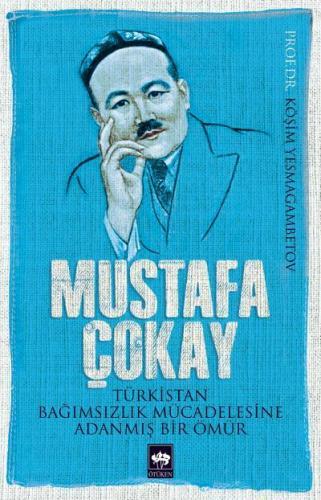 Mustafa Çokay Türkistan Bağımsızlık Mücadelesine Adanmış Bir Ömür