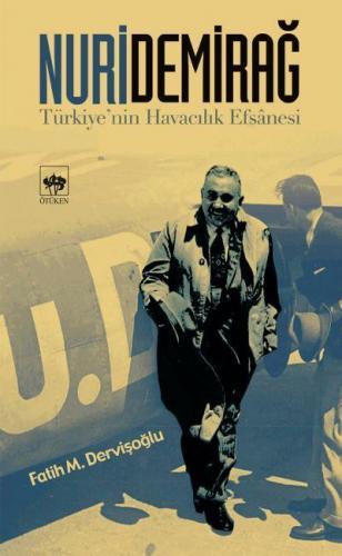 Nuri Demirağ Türkiyenin Havacılık Efsanesi