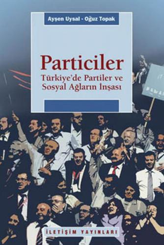 Particiler Türkiye'de Partiler Ve Sosyal Ağların İnşası