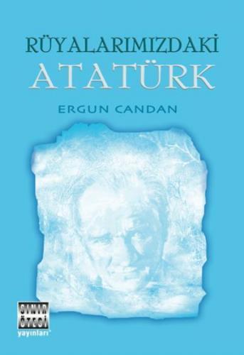Rüyalarımızdaki Atatürk Ergun Candan