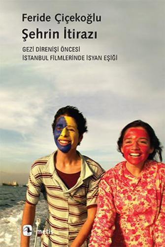 Şehrin İtirazı Gezi Direnişi Öncesi İstanbul Filmlerinde İsyan Eşiği F