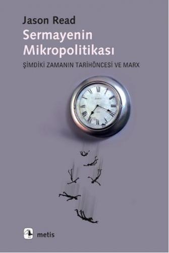 Sermayenin Mikropolitikası Şimdiki Zamanın Tarihöncesi ve Marx