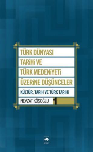 Türk Dünyası Tarihi ve Türk Medeniyeti Üzerine Düşünceler 1 Kültür, Tarih ve Türk Tarihi