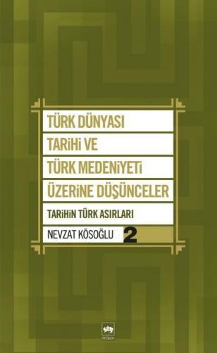 Türk Dünyası Tarihi ve Türk Medeniyeti Üzerine Düşünceler 2 Tarihin Türk Asırları