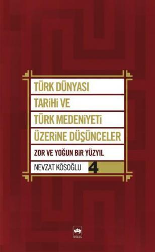 Türk Dünyası Tarihi ve Türk Medeniyeti Üzerine Düşünceler 4 Zor ve Yoğun Bir Yüzyıl