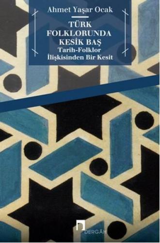 Türk Folklorunda Kesik Baş Tarih Folklor İlişkisinden Bir Kesit
