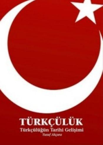 Türkçülük Türkçülüğün Tarihi Gelişimi Yusuf Akçura