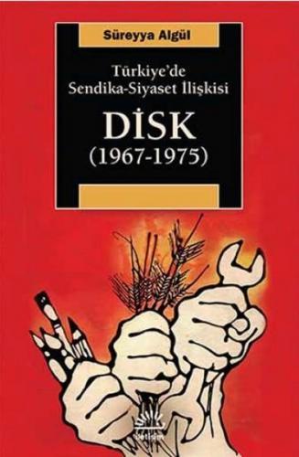 Türkiye'de Sendika Siyaset İlişkisi DİSK 1967 1975