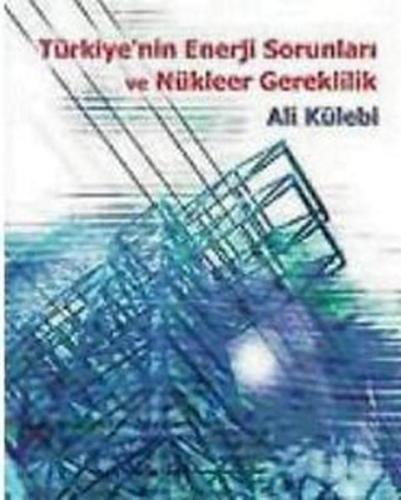 Türkiye'nin Enerji Sorunları ve Nükleer Gereklilik