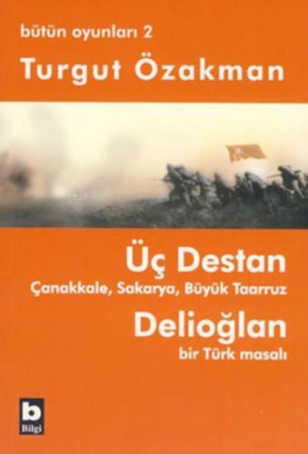 Üç Destan Çanakkale Sakarya Büyük Taaruz Delioğlan Bir Türk Masalı Bütün Oyunları 2
