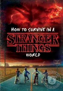 How to Survive in a Stranger Things World (Stranger Things) (Ciltli)