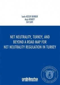 Net Neutrality Turkey and Beyond - A Road Map for Net Neutrality Regulation in Turkey