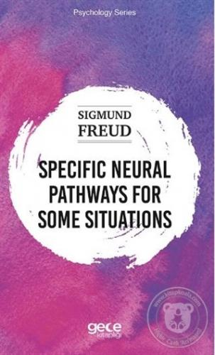 Specific Neural Pathways for Some Situations Sigmund Freud