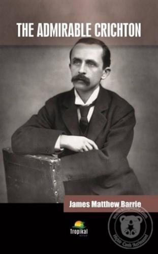 The Admirable Crichton James Matthew Barrie