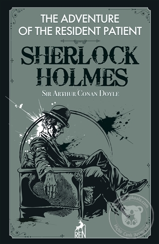 The Adventure of the Resident Patient - Sherlock Holmes Sir Arthur Con