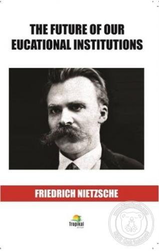 The Future Of Our Eucational Institutions Friedrich Nietzsche