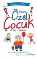A'dan Z'ye Özel Çocuk Eğitimi ve Gelişimi