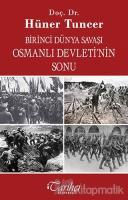 Birinci Dünya Savaşı ve Osmanlı İmparatorluğu'nun Sonu