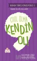 Burada Türkçe Konuşuyoruz 3: Cool Olma Kendin Ol!