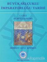 Büyük Selçuklu İmparatorluğu Tarihi 1. Cilt (Ciltli)